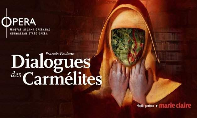 For the first time at the Hungarian State Opera: Dialogues des Carmélites